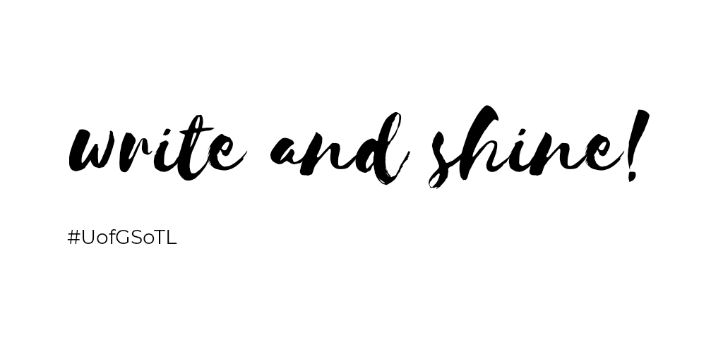 The image shows black handwriting on white background saying: Write and Shine! with the UofGSoTL hashtag below in a sans serif font typescript