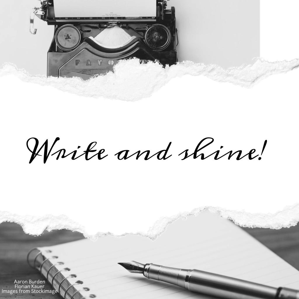 This image: Another Write and Shine Image, it's in black and white (more sepia tones though than harsh black and white) there is a torn off piece of white paper across the centre of the image with the same writing as in the previous image. Below the paper the black and white photo shows a lined spiral notebook with a beautiful fountain pen laying on it. The top of the image shows an old fashioned type writer with a white empty sheet of paper in it.