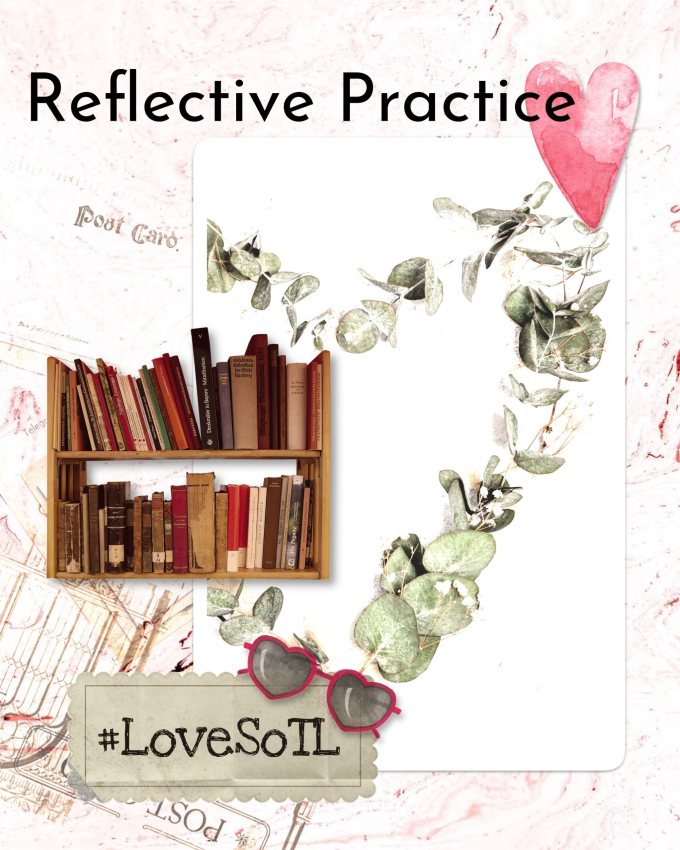Image description Hearts are at the heart Of this LoveSoTL image One pink One vintage made from Eucalyptus cuttings Red heartshaped glasses Through which you might read The books on the bookshelf floating untethered in the image Reflective Practice Is encouraged here